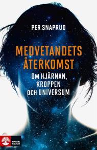 Cover for Medvetandets återkomst : Om hjärnan, kroppen och universum