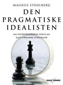 Cover for Den pragmatiske idealisten - Om entreprenörens spelplan och vinnande strategier