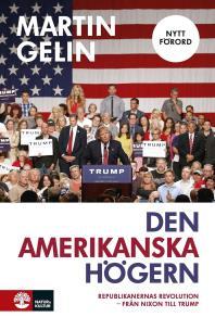 Omslagsbild för Den amerikanska högern: republikanernas revolution - från Nixon till Trump: uppdaterad nyutgåva