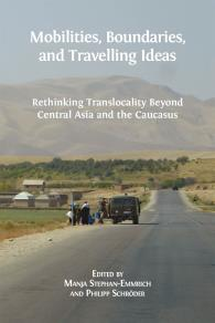 Omslagsbild för  Mobilities, Boundaries, and Travelling Ideas: Rethinking Translocality Beyond Central Asia and the Caucasus