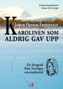 Omslagsbild för Johan Henrik Frisenheim - Karolinen som aldrig gav upp