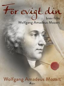 Omslagsbild för För evigt din: brev från Wolfgang Amadeus Mozart