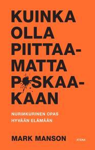 Cover for Kuinka olla piittaamatta p*skaakaan –Nurinkurinen opas hyvään elämään