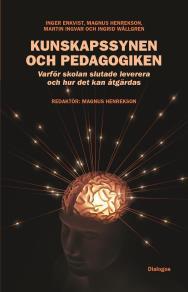 Omslagsbild för Kunskapssynen och pedagogiken : varför skolan slutade leverera och hur det kan åtgärdas