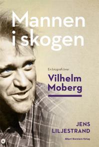 Omslagsbild för Mannen i skogen : En biografi över Vilhelm Moberg
