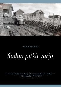Omslagsbild för Sodan pitkä varjo: Lauri O. Th. Tudeeri, Maija Åkerman-Tudeer ja Eva Tudeer. Kirjeenvaihto 1940-1943