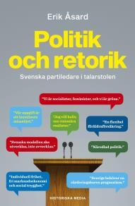 Omslagsbild för Politik och retorik: Svenska partiledare i talarstolen