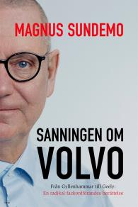 Omslagsbild för Sanningen om Volvo : Från Gyllenhammar till Geely: En radikal fackordförandes berättelse