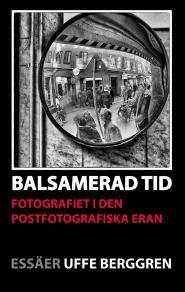 Omslagsbild för Balsamerad tid: Fotografiet i den postfotografiska eran