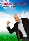 Bokomslag för OROA DIG INTE - Sommarpepp med Max