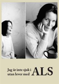 Omslagsbild för Jag är inte sjuk i ALS utan lever med ALS