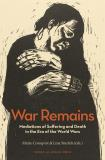 Omslagsbild för War Remains : Mediations of Suffering and Death in the Era of the World Wars