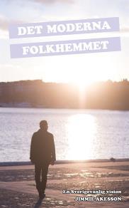 Omslagsbild för Det Moderna Folkhemmet : en Sverigevänlig vision
