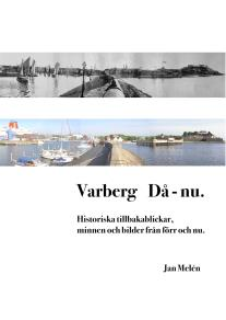 Cover for Varberg Då - nu: Historiska tillbakablickar, minnen och bilder från förr och nu.