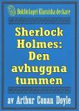 Omslagsbild för Sherlock Holmes: Äventyret med den avhuggna tummen – Återutgivning av text från 1911