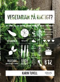 Cover for Vegetarian på riktigt? : en guide till en bättre livsstil både till hälsa och miljö