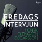 Omslagsbild för Fredagsintervjun - Henrik Ekengren Oscarsson
