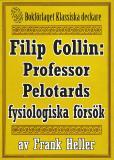 Omslagsbild för Filip Collin: Professor Pelotards fysiologiska försök. Återutgivning av text från 1949