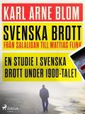 Omslagsbild för Svenska brott - från Salaligan till Mattias Flink: en studie i svenska brott under 1900-talet