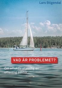 Cover for Vad är problemet?: Om effektiv styrning av offentlig sektor