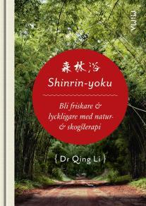 Omslagsbild för Shinrin-Yoku: Bli friskare och lyckligare med natur- och skogsterapi