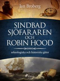Cover for Sindbad Sjöfararen och Robin Hood: arkeologiska och historiska gåtor
