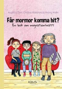 Cover for Får mormor komma hit? En bok om migrationsrätt