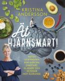 Bokomslag för Ät hjärnsmart! : maten och knepen som gör dig smartare, gladare och skyddar mot åldrande