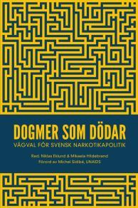 Omslagsbild för Dogmer som dödar : Vägval för svensk narkotikapolitik