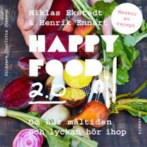 Cover for Happy Food 2.0 – Om hur måltiden och lyckan hör ihop