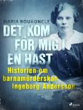Omslagsbild för Det kom för mig i en hast - Historien om barnamörderskan Ingeborg Andersson