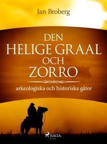 Cover for Den heliga Graal och Zorro : arkeologiska och historiska gåtor