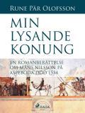 Bokomslag för Min lysande konung : en romanberättelse om Måns Nilsson på Aspeboda död 1534