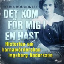 Cover for Det kom för mig i en hast - Historien om barnamörderskan Ingeborg Andersson