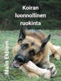 Bokomslag för Koiran luonnollinen ruokinta