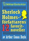 Omslagsbild för Sherlock Holmes-samling: Författaren Arthur Conan Doyles 12 favoritberättelser