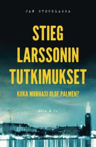 Cover for Stieg Larssonin tutkimukset – Kuka murhasi Olof Palmen?