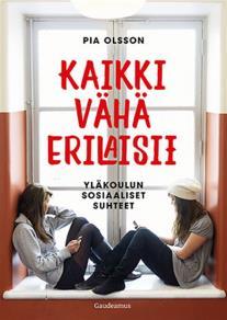 Cover for Kaikki vähä erilaisii: Yläkoulun sosiaaliset suhteet