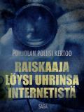Omslagsbild för Raiskaaja löysi uhrinsa internetistä