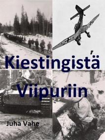 Cover for Kiestingistä Viipuriin: Isäni Jouko Vaheen sotatie