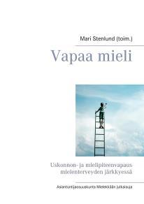 Omslagsbild för Vapaa mieli: Uskonnon- ja mielipiteenvapaus mielenterveyden järkkyessä