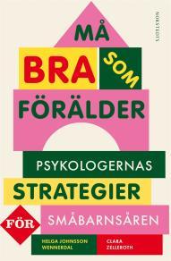 Cover for Må bra som förälder : Psykologernas strategier för småbarnsåren