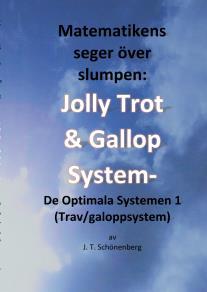 Omslagsbild för Matematikens Seger Över Slumpen:: Jolly Trot & Galopp System- De Optimala Systemen 1 (Trav/galoppsystem)