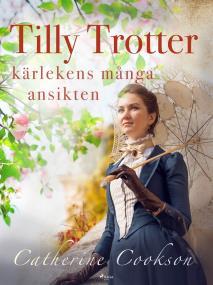 Omslagsbild för Tilly Trotter: kärlekens många ansikten
