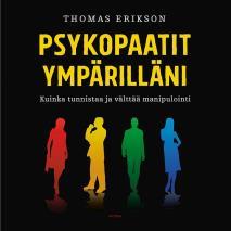 Cover for Psykopaatit ympärilläni – Kuinka tunnistaa ja välttää manipulointi
