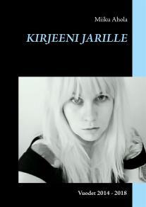 Omslagsbild för Kirjeeni Jarille: Vuodet 2014 - 2018