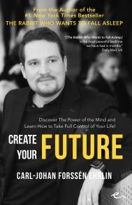 Omslagsbild för Create Your Future : Discover the Power of the Mind And Learn How to Take Full Control of Your Life!
