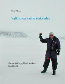 Omslagsbild för Valkoinen karhu seikkailee: jäänmurtajien ja jäätutkimuksen maailmassa