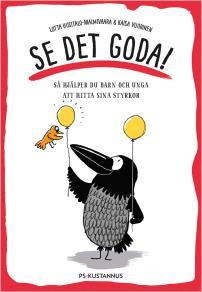 Cover for Se det goda! : Så hjälper du barn och unga att hitta sina styrkor