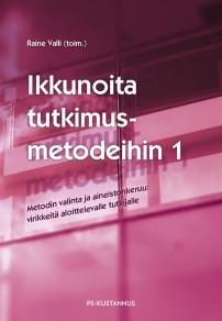 Cover for Ikkunoita tutkimusmetodeihin 1 : Metodin valinta ja aineistonkeruu: virikkeitä aloittelevalle tutkijalle